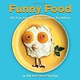 Funny Food: 365 Fun, Healthy, Silly, Creative Breakfasts