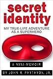 Secret Identity: My True-Life Adventure as a Superhero (True-Life Adventures Book 1)