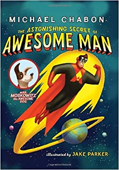The Astonishing Secret of Awesome Man by Michael Chabon, Superhero Storytime