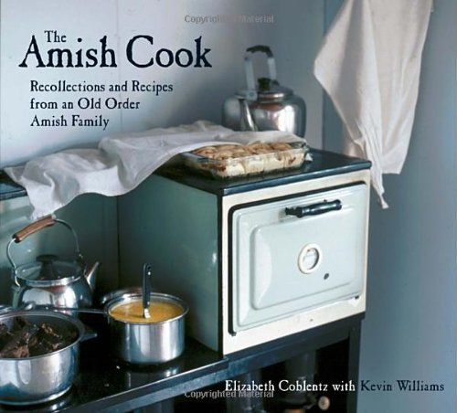 The Amish Cook: Recollections and Recipes from an Old Order Amish Family: Elizabeth Coblentz, Kevin Williams: 9781580082143: Amazon.com: Books