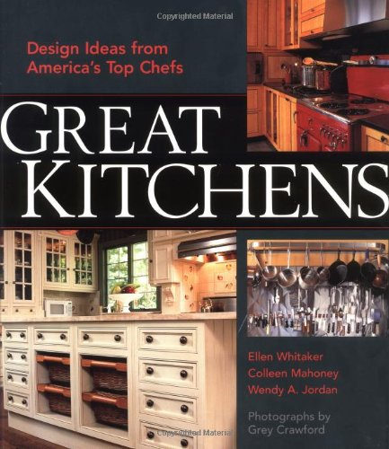 Great Kitchens: Design Ideas from America's Top Chefs: Ellen Whitaker, Colleen Mahoney, Wendy Adler Jordan, Grey Crawford: 9781561585342: Amazon.com: Books