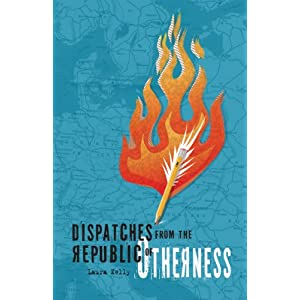 Dispatches from the Republic of Otherness by Laura Kelly