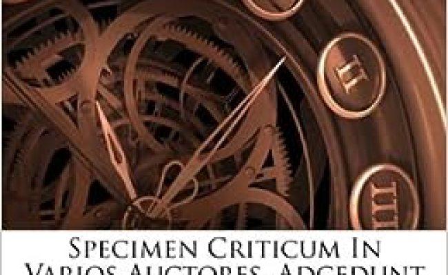 Specimen Criticum In Varios Auctores Adcedunt