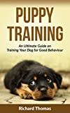 Puppy Training Boot Camp: The Ultimate Guide On Training Your Puppy For Good Behaviour (Dog training, Puppy training, Mind control, Crate training, House training)