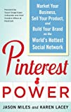 Pinterest Power:  Market Your Business, Sell Your Product, and Build Your Brand on the World's Hottest Social Network