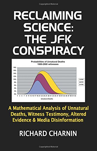 Reclaiming Science: the JFK Conspiracy: A mathematical analysis of unnatural deaths, witness testimony, altered evidence and media disinformation