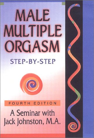 Male Multiple Orgasm: Step-by-Step (4th Edition UPDATED for WOMEN-2007)