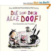 Die sind doch alle doof! : eine Geschichte unter Freunden / Kaia, Bendik und Trond Braenne. Per Dybvig