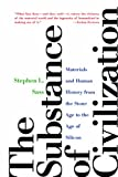 The Substance of Civilization: Materials and Human History from the Stone Age to the Age of Silicon