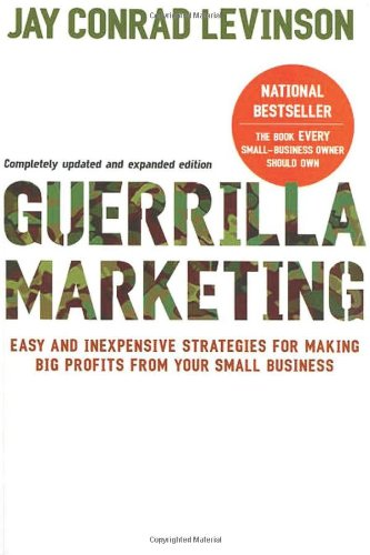 Guerrilla Marketing, 4th edition: Easy and Inexpensive Strategies for Making Big Profits from Your Small Business
