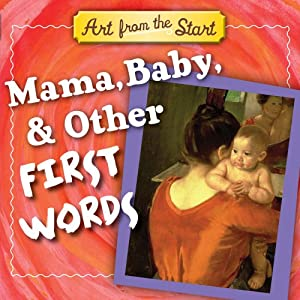Mama, Baby, & Other First Words (Art from the Start)