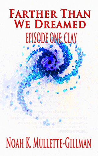 Clay (Farther Than We Dreamed - Episode One)