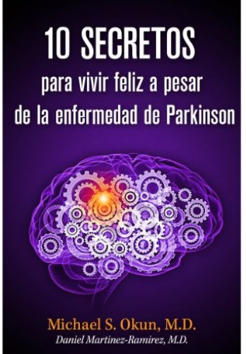 10 secretos para vivir feliz a pesar de la enfermedad de Parkinson de Michael S. Okun M.D., Daniel Martinez-Ramirez M.D.