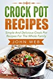 Crock Pot: Crock Pot Recipes - Simple And Delicious Crock Pot Recipes For The Whole Family (Crockpot Cookbook, Slow Cooker, Pressure Cooker Recipes)