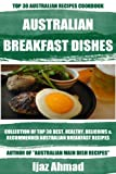 Collection Of Top 30 Best, Healthy, Delicious And Recommended Australian Breakfast Recipes