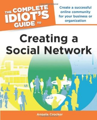 The Complete Idiot's Guide to Creating a Social Network by Angela Crocker, Mr. Media Interviews