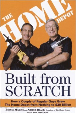 Built from Scratch: How a Couple of Regular Guys Grew The Home Depot from Nothing to $30 Billion by Bernie Marcus and Arthur Blank with Bob Andelman