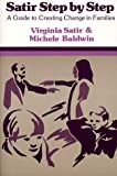 Satir Step by Step: A Guide to Creating Change in Families by Virginia Satir, Michele Baldwin