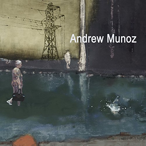 Andrew Munoz: Paintings 2007 - 2014: Volume 3 (The art of Andrew Munoz)