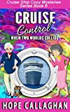 Cruise Control (Cruise Ship Christian Cozy Mysteries Series Book 6)