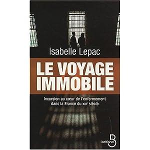 Le voyage immobile : Incursion au coeur de l'enfermement dans la France du XXIe siècle