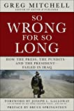 So Wrong for So Long: How the Press, the Pundits--and the President--Failed on Iraq