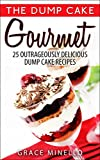 Dump Cake Gourmet: 25 Outrageously Delicious Dump Cake Recipes (Dump Cake Quick and Easy Fun Recipes Cookbook)