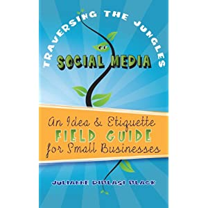 Traversing the Jungles of Social Media: An Idea & Etiquette Field Guide for Small Businesses (Brain Yoga for the Business Mind)