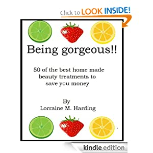 Being Gorgeous!! 50 of the Best Home-Made Beauty Treatments to Save You Money. (Health Series)