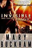 INVISIBLE MAGIC BOOK ONE: ALEX NOZIAK (Alex Noziak Novels 1)