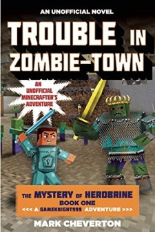 Trouble in Zombie-town: The Mystery of Herobrine: Book One: A Gameknight999 Adventure: An Unofficial Minecrafter's Adventure by Mark Cheverton| wearewordnerds.com