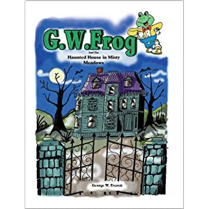 G.W. Frog and the Haunted House in Misty Meadows