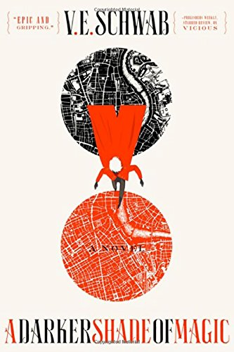 A Darker Shade of Magic,  V E Schwab