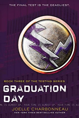 Graduation Day (The Testing) by Joelle Charbonneau | Featured Book of the Day | wearewordnerds.com