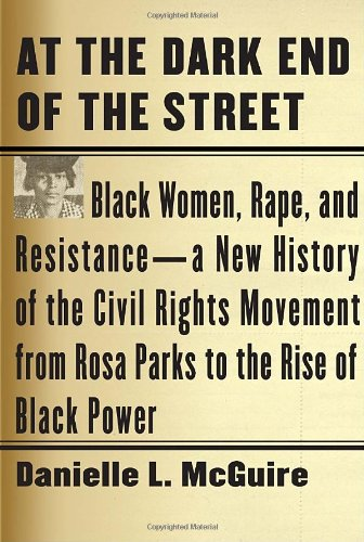 At the Dark End of the Street: Black Women, Rape, and Resistance--A New History of the Civil Rights Movement from Rosa Parks to the Rise of Black Power: Danielle L. McGuire: 9780307269065: Amazon.com: Books