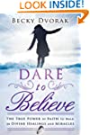Dare to Believe: The True Power of Fa...