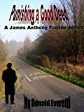 Punishing A Good Deed (A James Anthony Fratino Series)