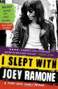 I Slept with Joey Ramone: A Punk Rock Family Memoir, by Mickey Leigh and Legs McNeil