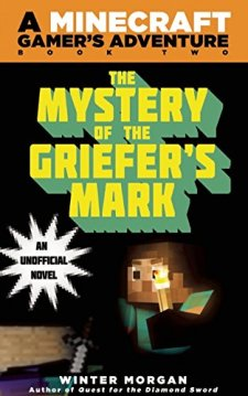 The Mystery of the Griefer's Mark: A Minecraft Gamer's Adventure, Book Two by Winter Morgan| wearewordnerds.com