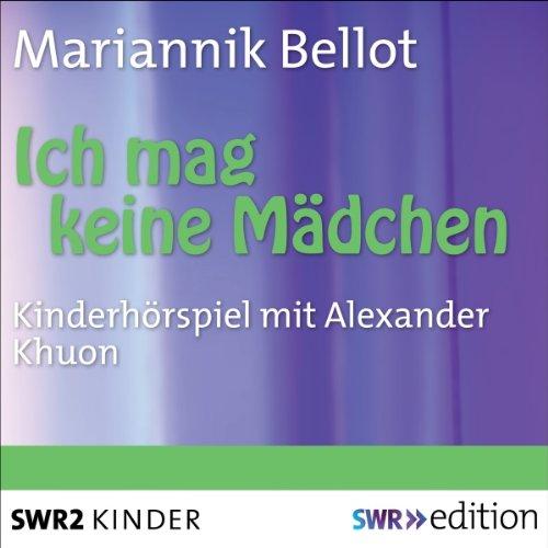 Mariannik Bellot - Ich mag keine Mädchen (SWR 2012)