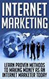 Internet Marketing: Learn Proven Methods to Making as an Internet Marketer Today (Internet Marketing Books, Internet Marketing for Small Business, Internet ... Tools, Internet Marketing for Business)