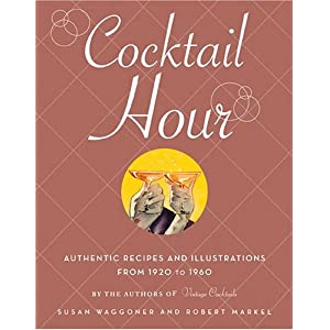 Cocktail Hour: Authentic Recipes and Illustrations from 1920-1960