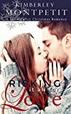 Risking it all for Love: A Christmas in Snow Valley Romance