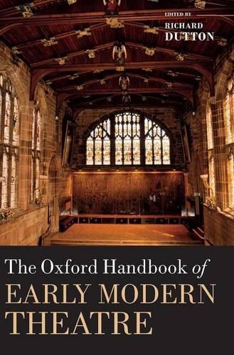 The Oxford Handbook of Early Modern Theatre (Oxford Handbooks)