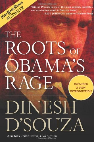 The Roots of Obama's Rage: Dinesh D'Souza: 9781596982765: Amazon.com: Books