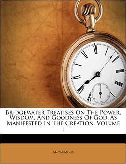 Bridgewater Treatises On The Power Wisdom And Goodness
