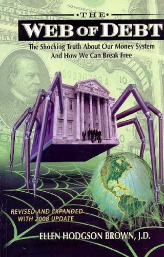 The Web of Debt: The Shocking Truth About Our Money System and How We Can Break Free: Ellen Hodgson Brown: 9780979560828: Amazon.com: Books