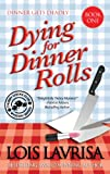 Dying for Dinner Rolls (Cozy Mystery) Book #1 (Chubby Chicks Club Cozy Mystery Series)