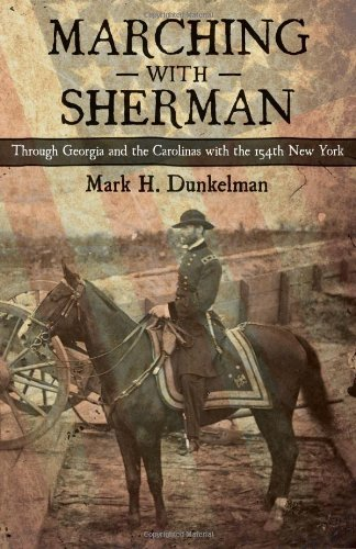 Marching With Sherman: Through Georgia and the Carolinas With the 154th New York (Conflicting Worlds: New Dimensions of the American Civil War)