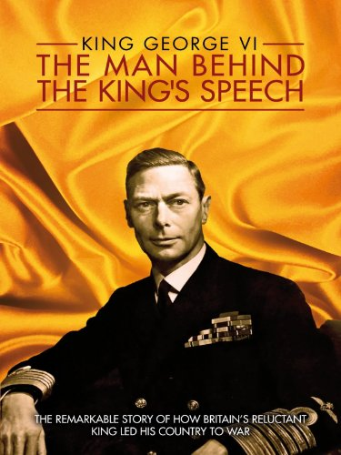 King George VI The Man Behind The Kings Speech Colin Firth Tom Hooper Mark